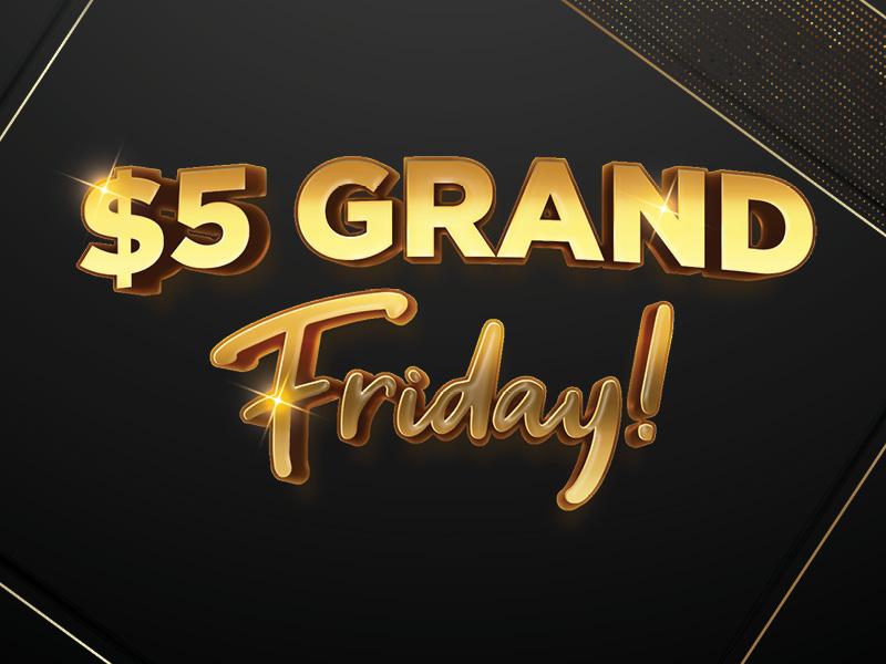 $5 GRAND FRIDAY